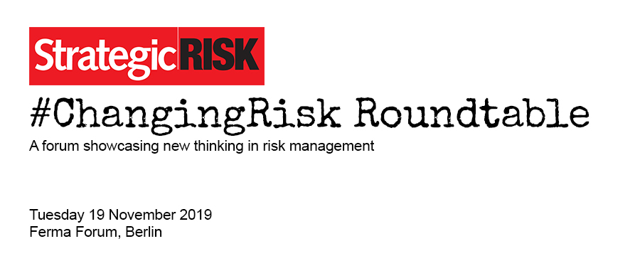 #ChangingRisk roundtable, a forum showcasing new thinking in risk management | StrategicRisk